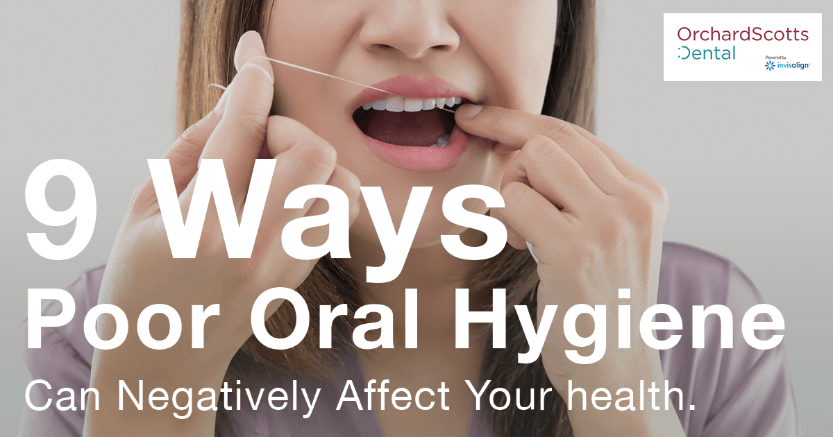 9 Ways Poor Oral Hygiene Can Negatively Affect Your health.